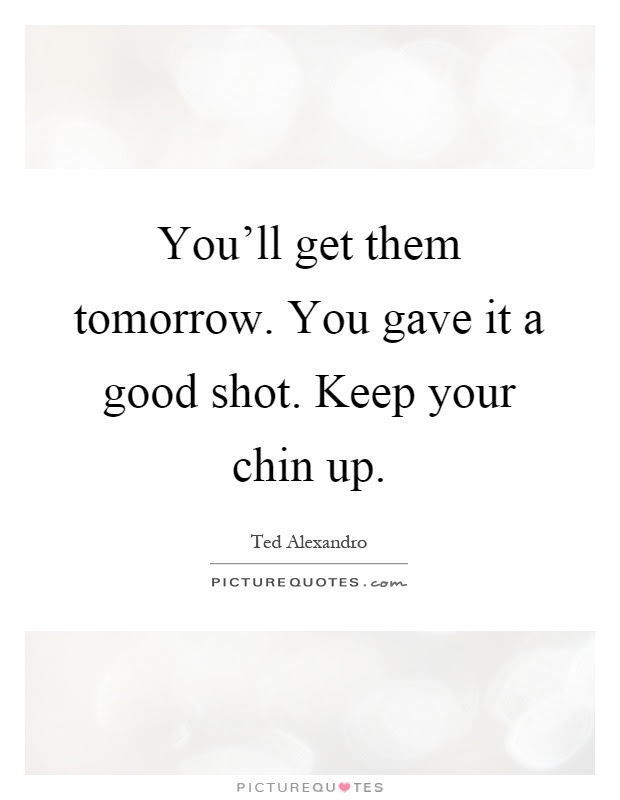 Chin Up Quotes Chin Up Sayings Chin Up Picture Quotes Page 3
