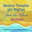 Random Thoughts and Musings from the Island Reviews