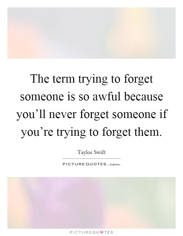 Trying To Forget Someone Quotes Sayings Trying To Forget Someone