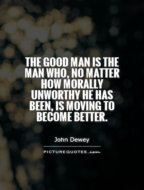 The Good Man Is The Man Who No Matter How Morally Unworthy He