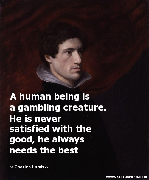 A Human Being Is A Gambling Creature He Is Never Statusmindcom