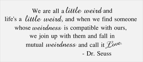 Love Quotes Sayings Dr Weirdness Seuss Frostyneonroses