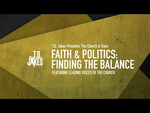 Faith and Politics: Finding the Balance - Bishop T.D. Jakes Featuring Leading Voices of The Church