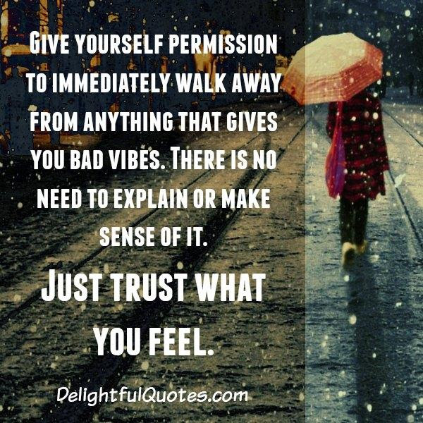 Walk Away From Anything That Gives You Bad Vibes Delightful Quotes