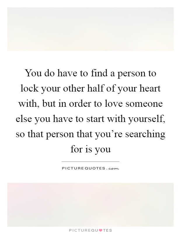 You Do Have To Find A Person To Lock Your Other Half Of Your