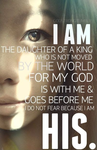 I Am His I Am Daughter Of A King Who Is Not Moved By The