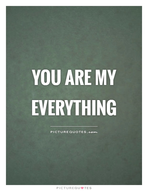 You Are My Everything Quotes Sayings You Are My Everything