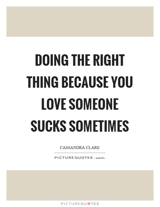 Doing The Right Thing Because You Love Someone Sucks Sometimes