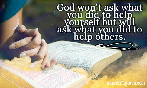 God Wont Ask What You Did To Help Yourself But Will Ask