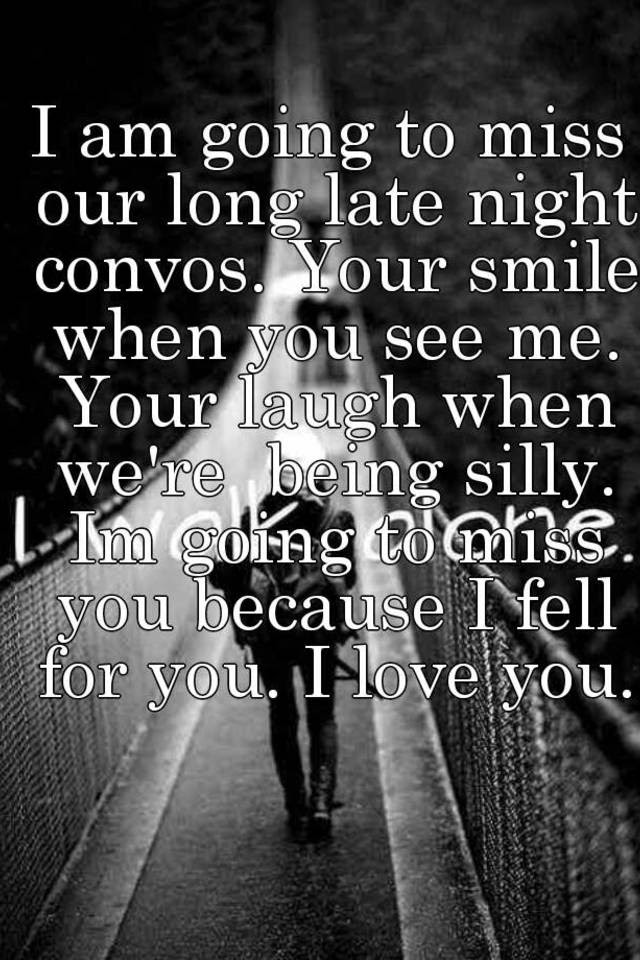 I Am Going To Miss Our Long Late Night Convos Your Smile When You
