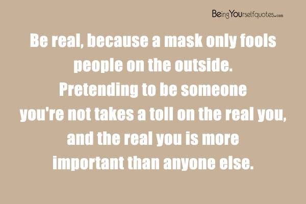 Be Real Because A Mask Only Fools People On Being Yourself Quotes