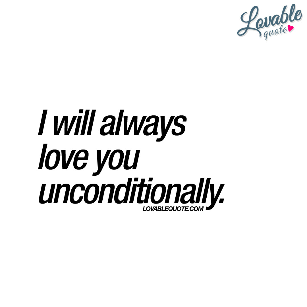 I Will Always Love You Unconditionally Unconditional Love Quote