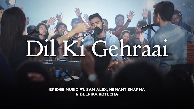 Dil Ki Gehraai  (दिल की गहराई से ) Hindi Worship Song 2019