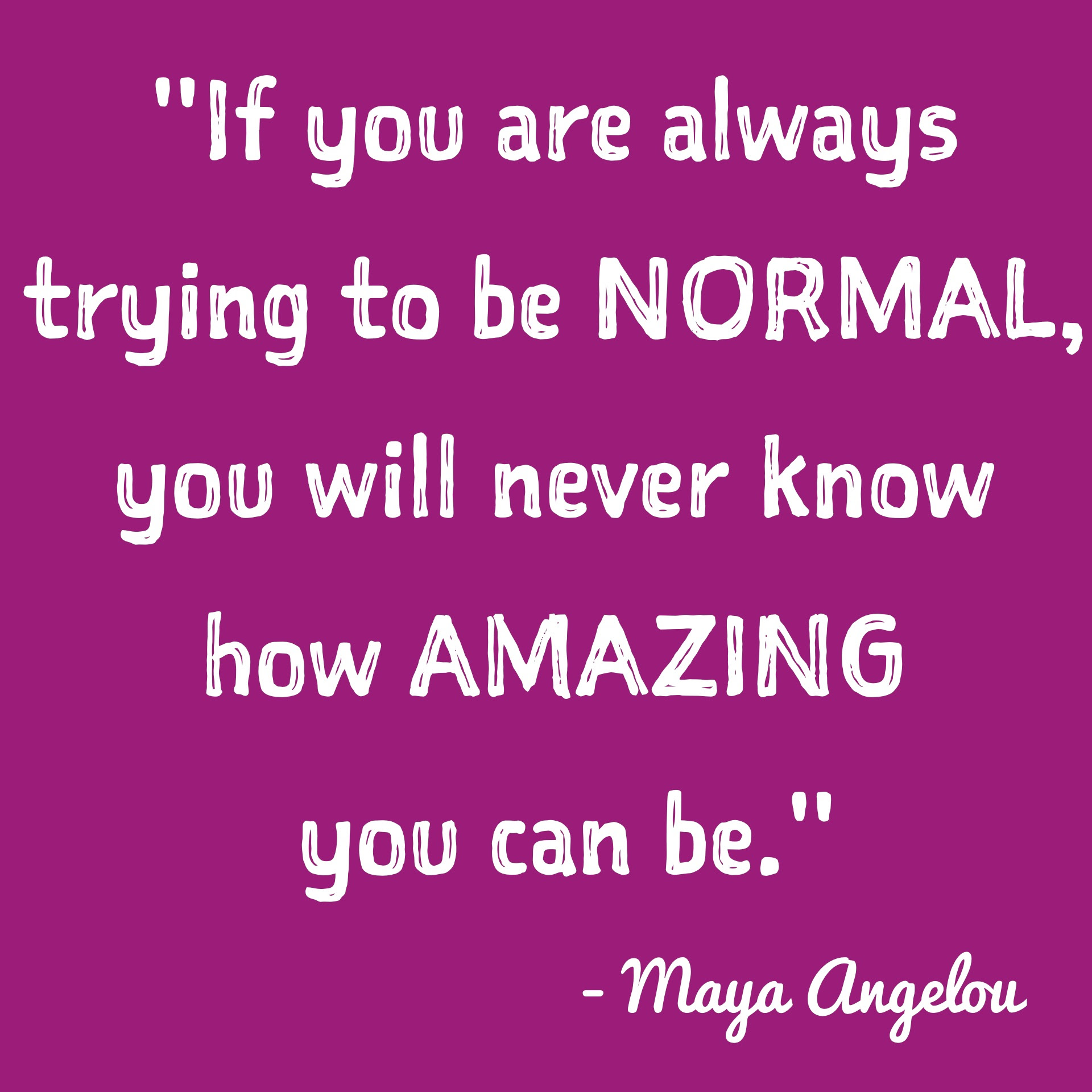 Inspirational picture quote If you are always trying to be normal you will never