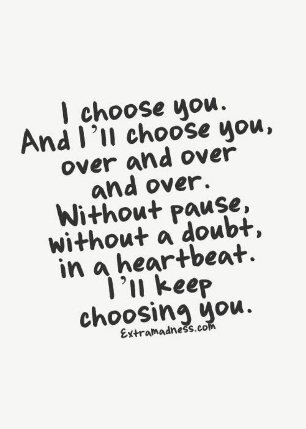 I Choose You And Ill Choose You Over And Over Pictures Photos And