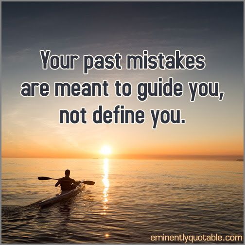 Your Past Mistakes Are Meant To Guide You Not Define You ø