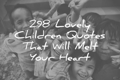 298 Lovely Children Quotes That Will Melt Your Heart