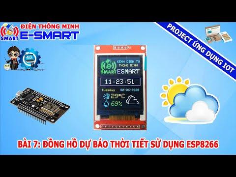 Bài 7: Đồng hồ dự báo thời tiết sử dụng kít wifi ESP8266 và LCD TFT 1.8 inch - Project ứng dụng IOT