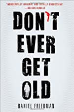 Don't Ever Get Old by Daniel Friedman
