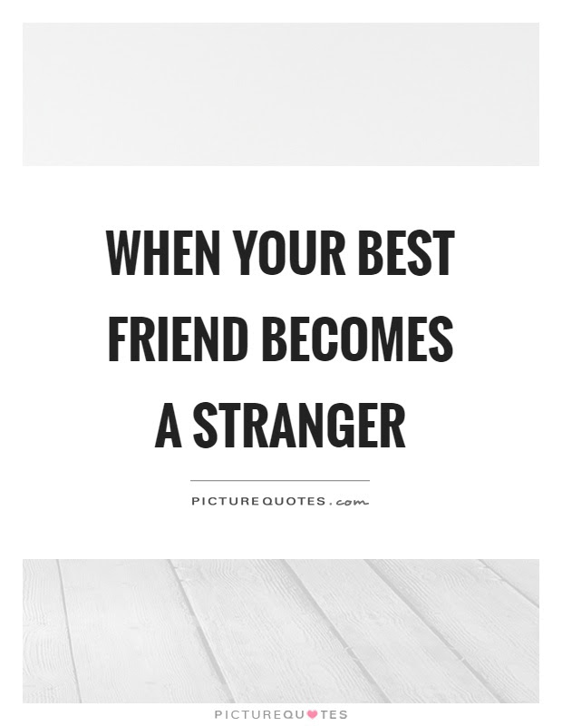 When Your Best Friend Becomes A Stranger Picture Quotes