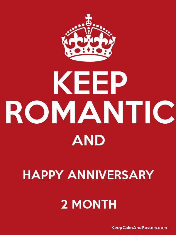 Keep Romantic And Happy Anniversary 2 Month Keep Calm And Posters