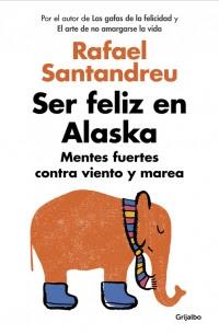 megustaleer - Ser feliz en Alaska - Rafael Santandreu