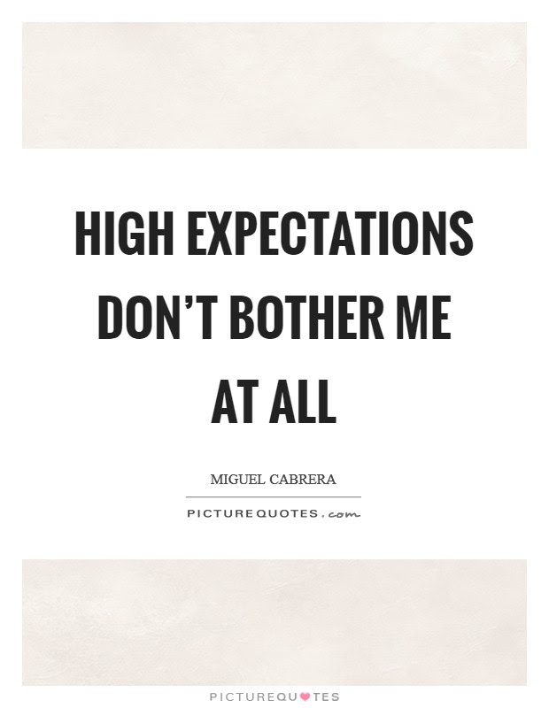 High Expectations Dont Bother Me At All Picture Quotes