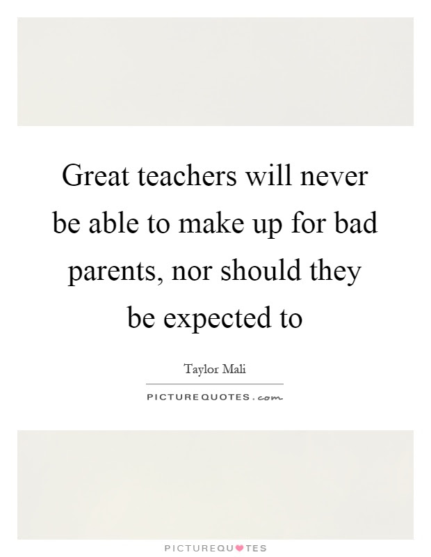 Great Teachers Will Never Be Able To Make Up For Bad Parents