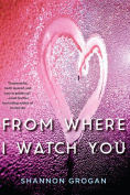 Title: From Where I Watch You, Author: Shannon Grogan