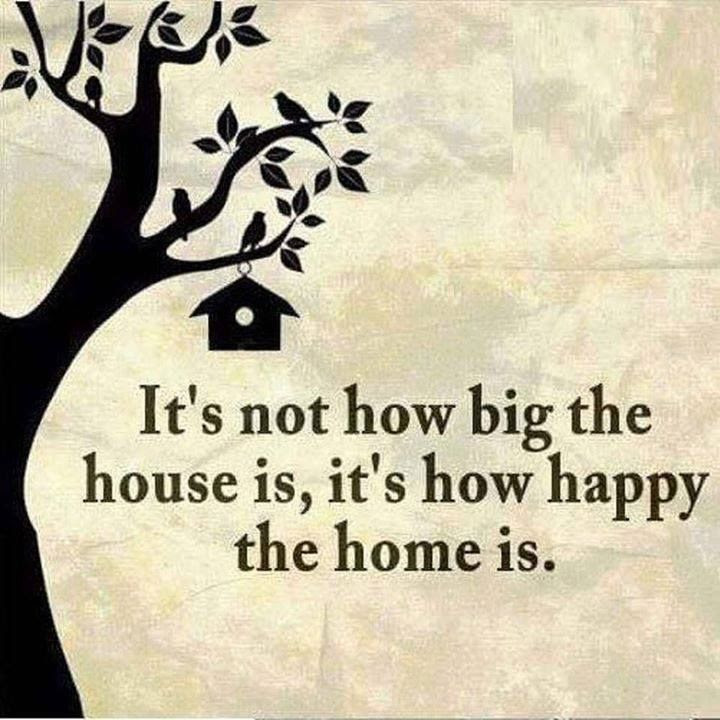 Its Not How Big The House Is Its How Happy The Home Is Pictures
