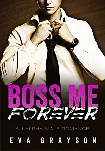 Boss Me Forever (Boss Me, Book Three) (An Alpha Male Romance) by Eva Grayson