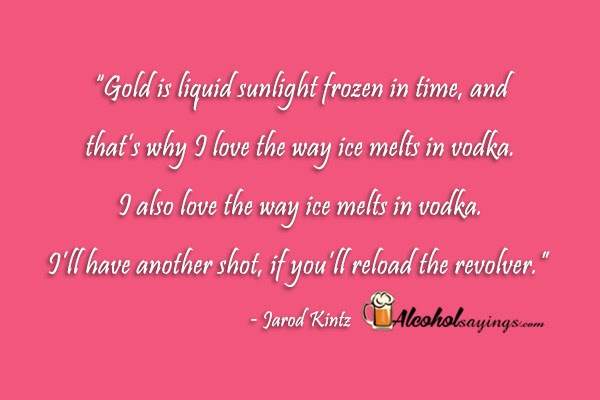 Gold Is Liquid Sunlight Frozen In Time Alcohol Sayings Liquor Quotes