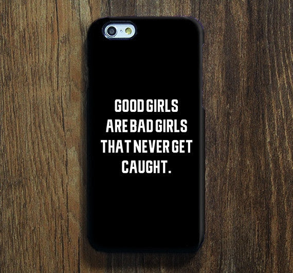 Good Girls Are Bad Girls Quotes Iphone 6s 6 Case Iphone 6 Plus Case