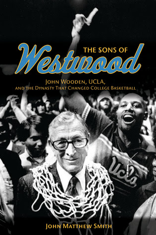 The Sons of Westwood: John Wooden, UCLA, and the Dynasty That Changed College Basketball