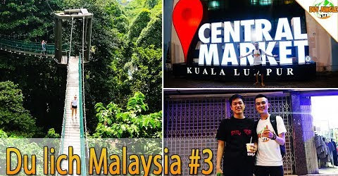 Du lịch Malaysia Kuala Lumpur | Ngày 3 | Forest Eco - Chinatown - Central Market | Duy Jungle