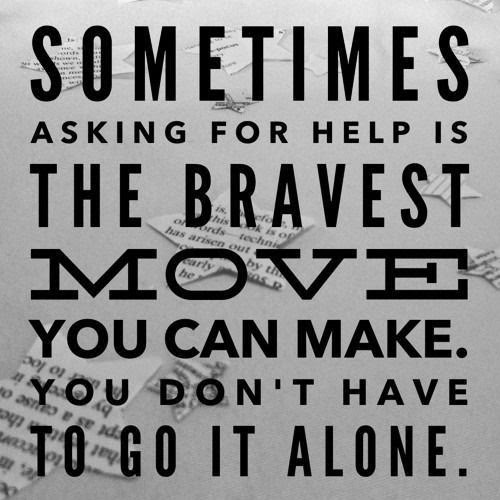 Sometimes Asking For Help Is The Bravest Move You Can Make Picture