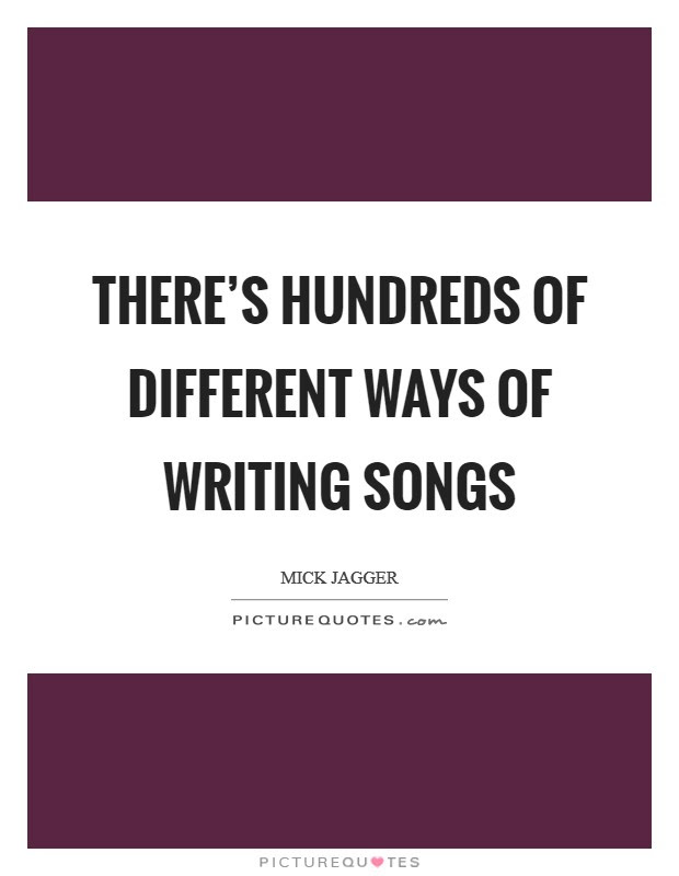 Theres Hundreds Of Different Ways Of Writing Songs Picture Quotes