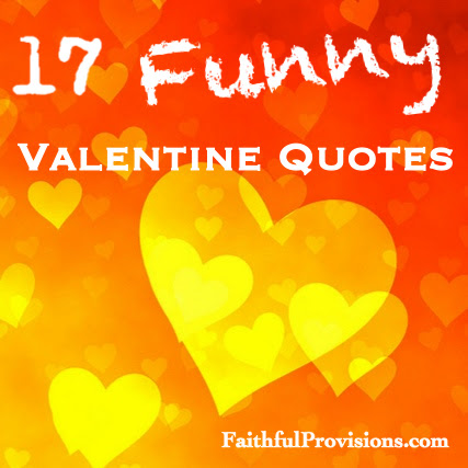 """17 Valentine's """"Funny"""" Quotes - Faithful Provisions"""