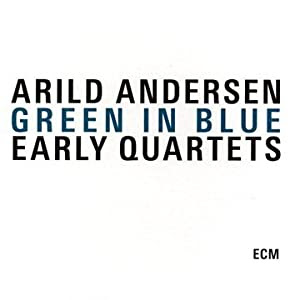 Arild Andersen Green In Blue: Early Quartets cover
