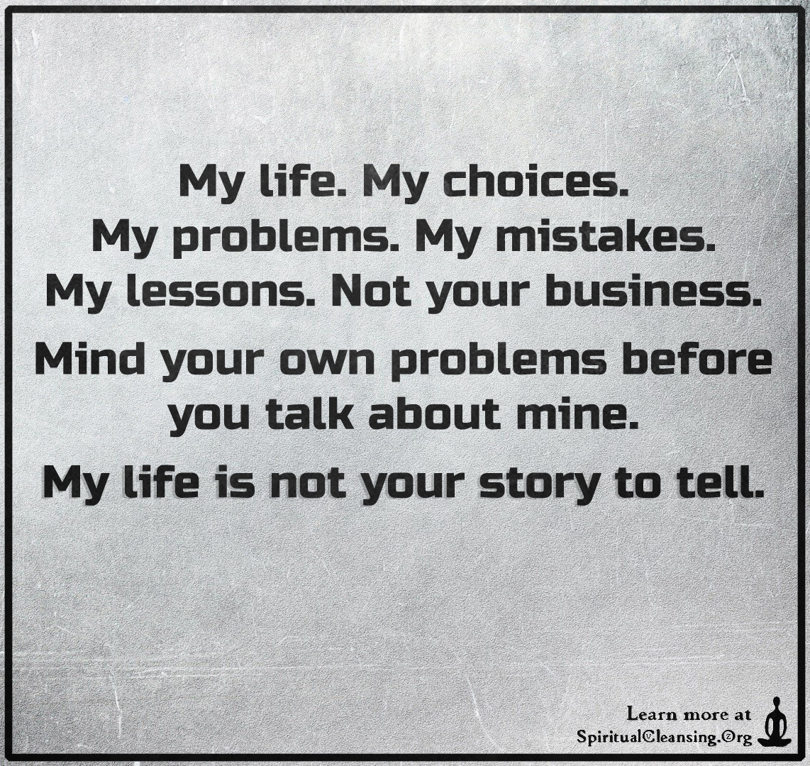 My Life My Choices My Problems My Mistakes My Lessons Not Your