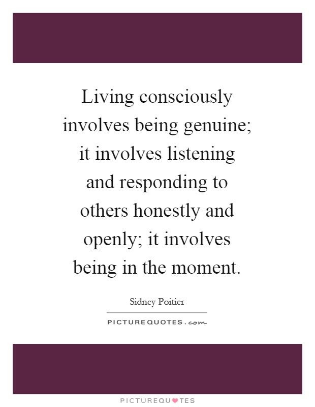 Living Consciously Involves Being Genuine It Involves Listening