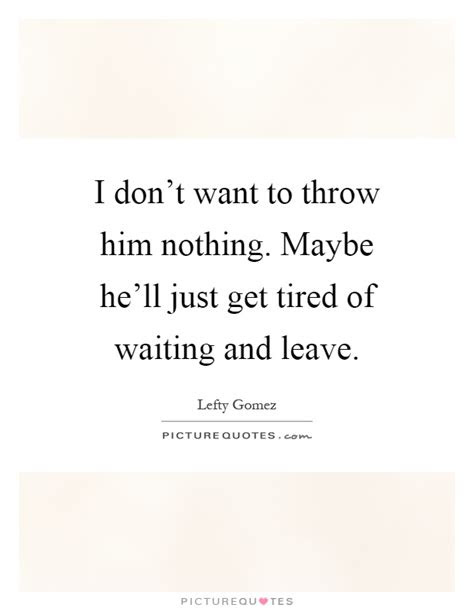 Tired Waiting Quotes Love