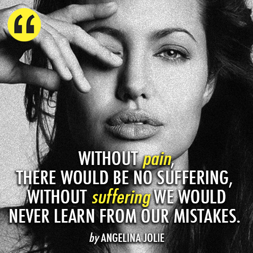 Angelina Jolie Quote About Suffering Pain Mistakes Life