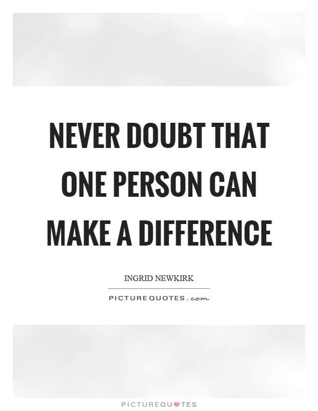 Never Doubt That One Person Can Make A Difference Picture Quotes