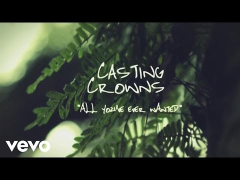 All You've Ever Wanted Lyrics - Casting Crowns