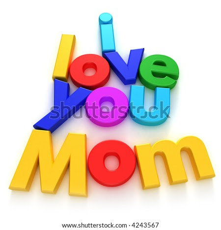 "i love you mommy pics. stock photo : ""I love you Mom"""