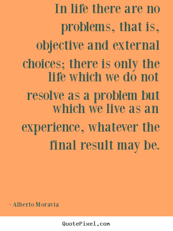 Life Quotes In Life There Are No Problems That Is Objective And