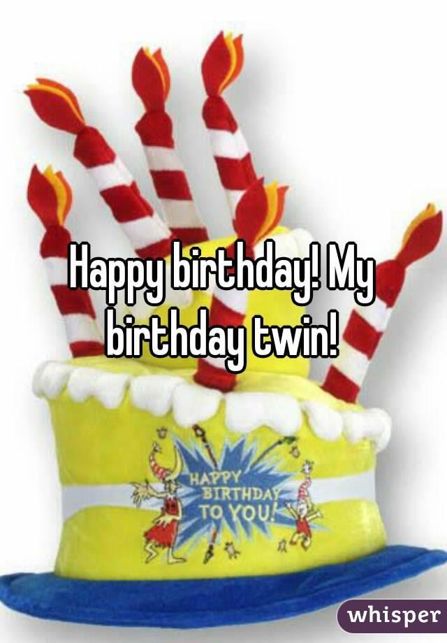 Happy Birthday My Birthday Twin