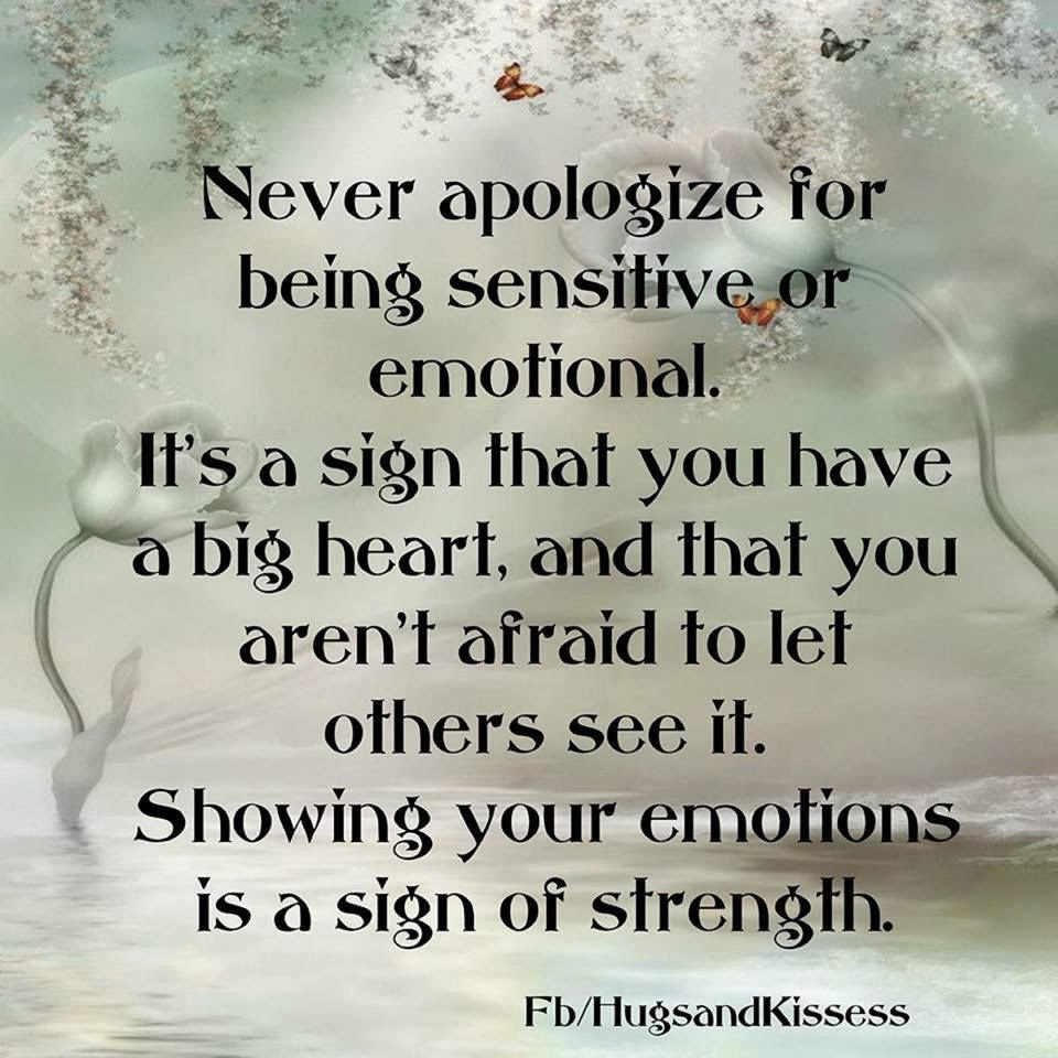 Never Apologize For Being Sensitive Or Emotional Pictures Photos
