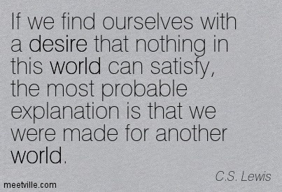 If I Discover Within Myself A Desire Which No Experience In This